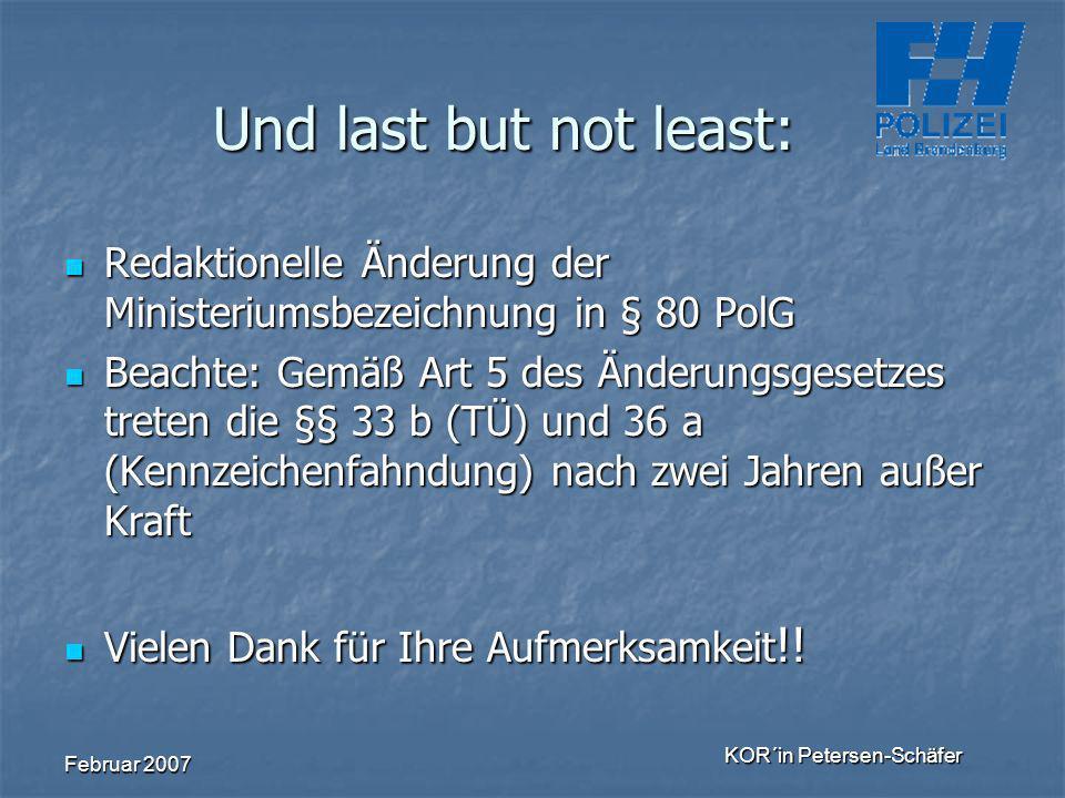 Februar 2007 KOR´in Petersen-Schäfer Und last but not least: Redaktionelle Änderung der Ministeriumsbezeichnung in § 80 PolG Redaktionelle Änderung de