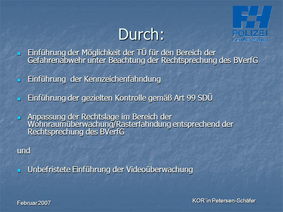 Februar 2007 KOR´in Petersen-Schäfer Durch: Einführung der Möglichkeit der TÜ für den Bereich der Gefahrenabwehr unter Beachtung der Rechtsprechung de