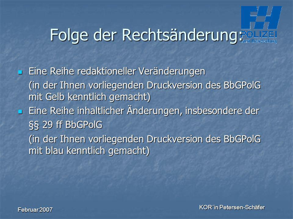 Februar 2007 KOR´in Petersen-Schäfer Folge der Rechtsänderung: Eine Reihe redaktioneller Veränderungen Eine Reihe redaktioneller Veränderungen (in der
