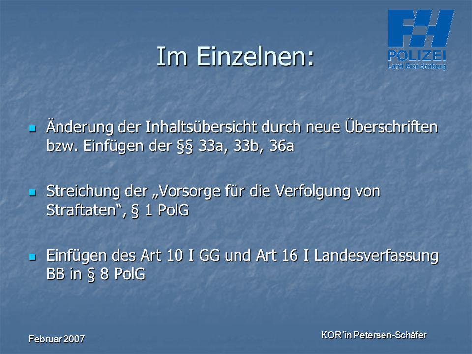 Februar 2007 KOR´in Petersen-Schäfer Im Einzelnen: Änderung der Inhaltsübersicht durch neue Überschriften bzw. Einfügen der §§ 33a, 33b, 36a Änderung