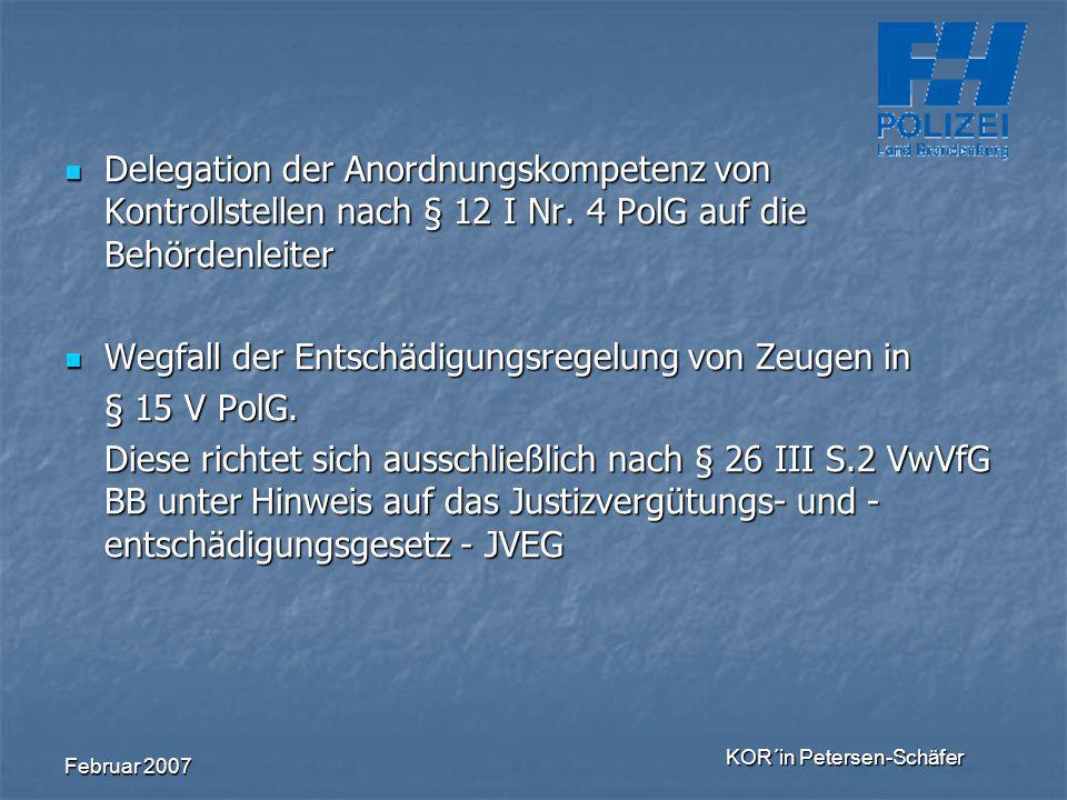 Februar 2007 KOR´in Petersen-Schäfer Delegation der Anordnungskompetenz von Kontrollstellen nach § 12 I Nr. 4 PolG auf die Behördenleiter Delegation d