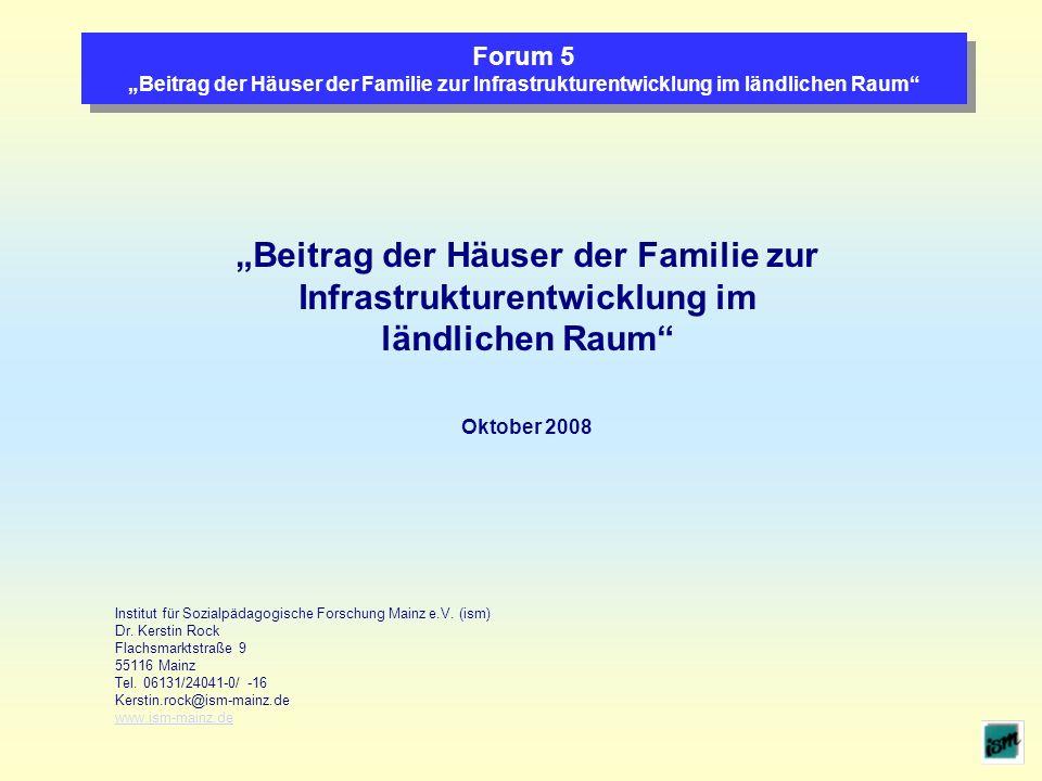 Forum 5 Beitrag der Häuser der Familie zur Infrastrukturentwicklung im ländlichen Raum Beitrag der Häuser der Familie zur Infrastrukturentwicklung im