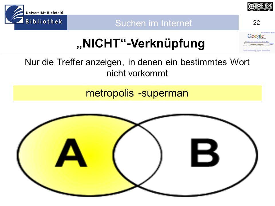 Suchen im Internet 22 Nur die Treffer anzeigen, in denen ein bestimmtes Wort nicht vorkommt NICHT-Verknüpfung metropolis -superman