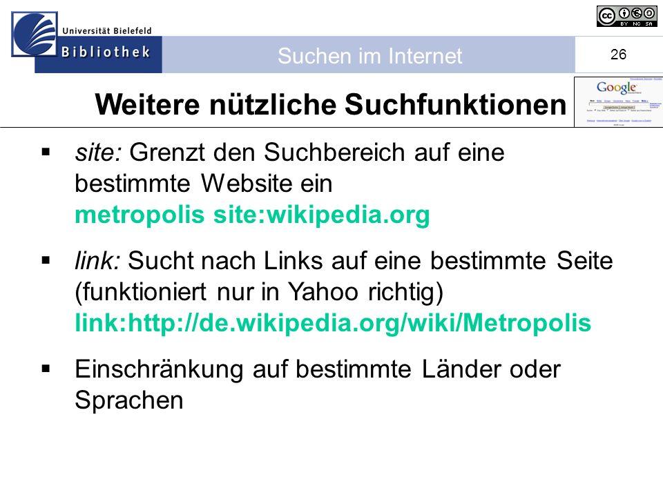 Suchen im Internet 26 site: Grenzt den Suchbereich auf eine bestimmte Website ein metropolis site:wikipedia.org link: Sucht nach Links auf eine bestimmte Seite (funktioniert nur in Yahoo richtig) link:http://de.wikipedia.org/wiki/Metropolis Einschränkung auf bestimmte Länder oder Sprachen Weitere nützliche Suchfunktionen