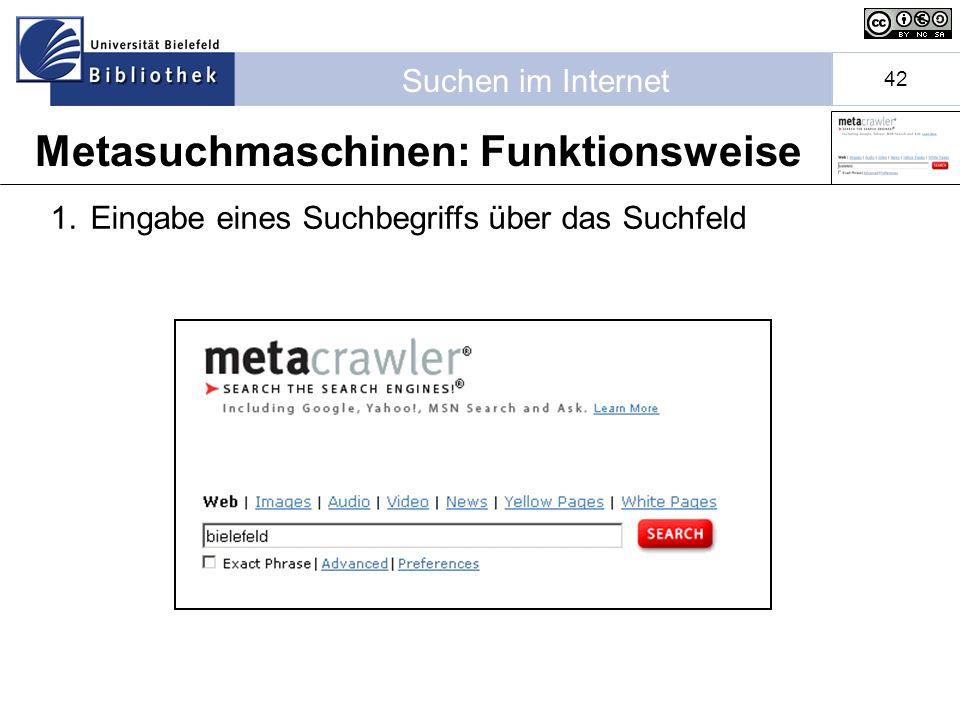 Suchen im Internet 42 1.Eingabe eines Suchbegriffs über das Suchfeld Metasuchmaschinen: Funktionsweise