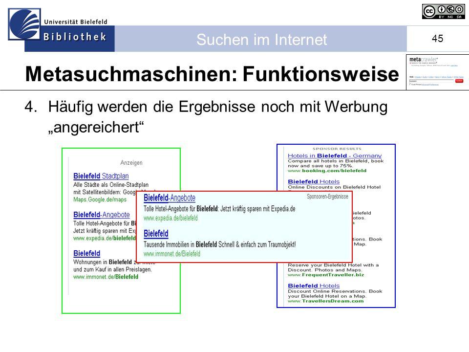 Suchen im Internet 45 4.Häufig werden die Ergebnisse noch mit Werbung angereichert Metasuchmaschinen: Funktionsweise