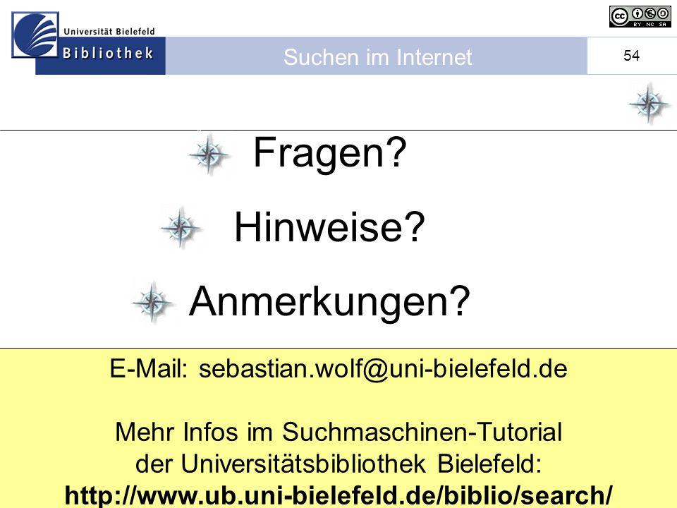 Suchen im Internet 54 E-Mail: sebastian.wolf@uni-bielefeld.de Mehr Infos im Suchmaschinen-Tutorial der Universitätsbibliothek Bielefeld: http://www.ub.uni-bielefeld.de/biblio/search/ Fragen.