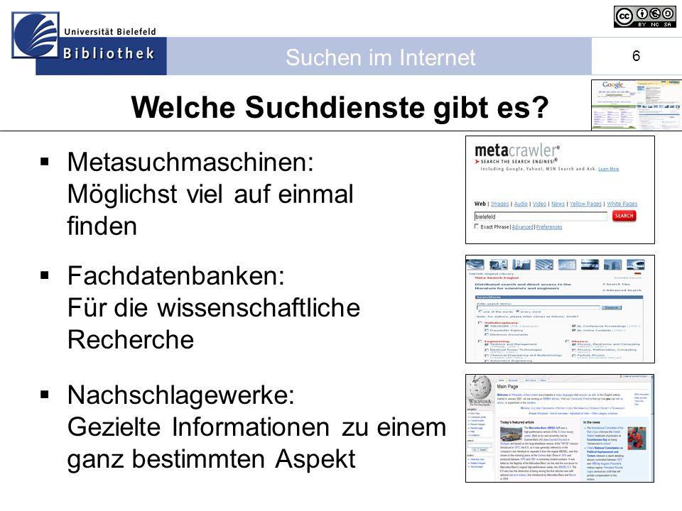 Suchen im Internet 6 Metasuchmaschinen: Möglichst viel auf einmal finden Fachdatenbanken: Für die wissenschaftliche Recherche Nachschlagewerke: Gezielte Informationen zu einem ganz bestimmten Aspekt Welche Suchdienste gibt es?