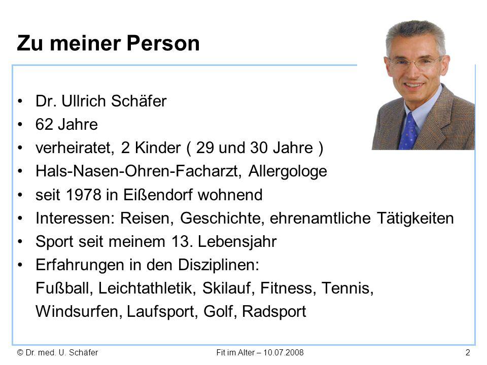 © Dr. med. U. SchäferFit im Alter – 10.07.20082 Zu meiner Person Dr. Ullrich Schäfer 62 Jahre verheiratet, 2 Kinder ( 29 und 30 Jahre ) Hals-Nasen-Ohr