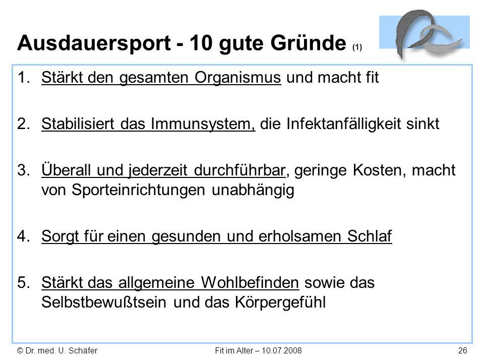 © Dr. med. U. SchäferFit im Alter – 10.07.200826 Ausdauersport - 10 gute Gründe (1) 1.Stärkt den gesamten Organismus und macht fit 2.Stabilisiert das