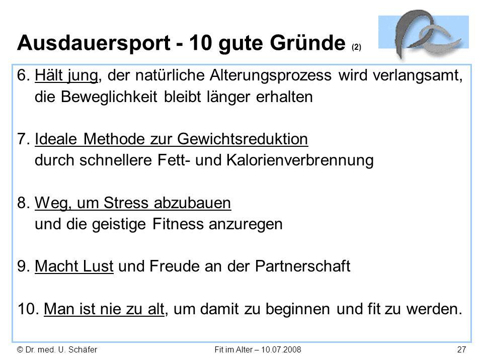 © Dr. med. U. SchäferFit im Alter – 10.07.200827 Ausdauersport - 10 gute Gründe (2) 6. Hält jung, der natürliche Alterungsprozess wird verlangsamt, di