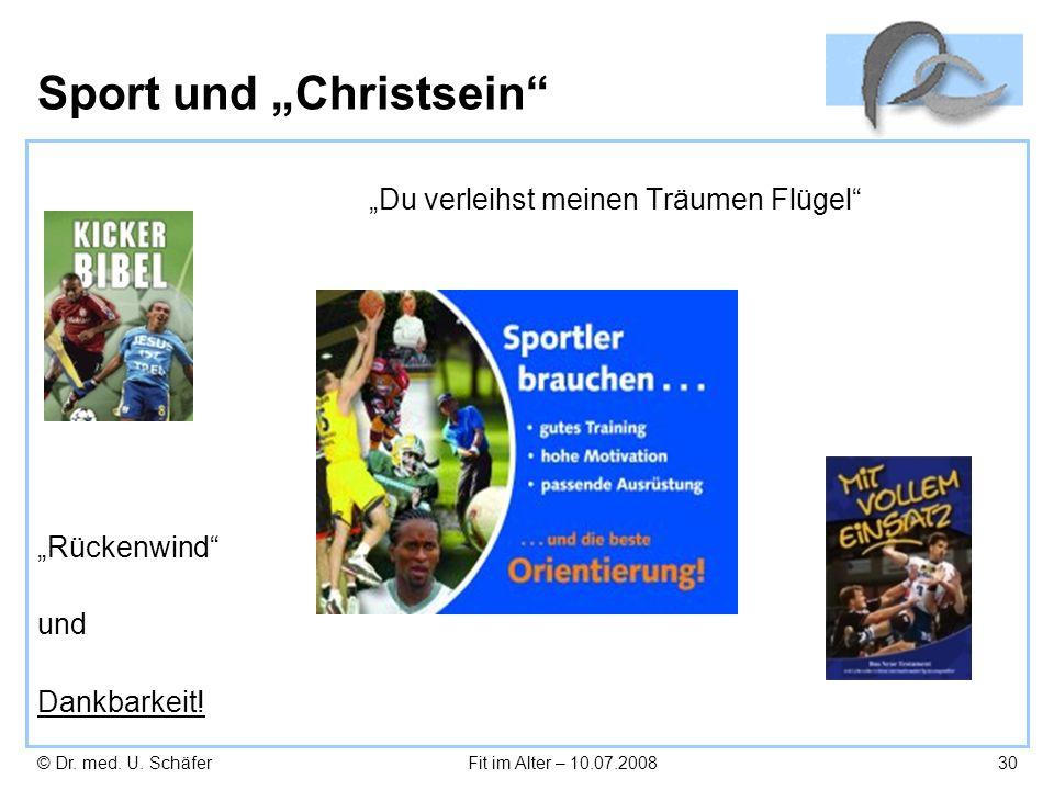 © Dr. med. U. SchäferFit im Alter – 10.07.200830 Sport und Christsein Du verleihst meinen Träumen Flügel Rückenwind und Dankbarkeit!
