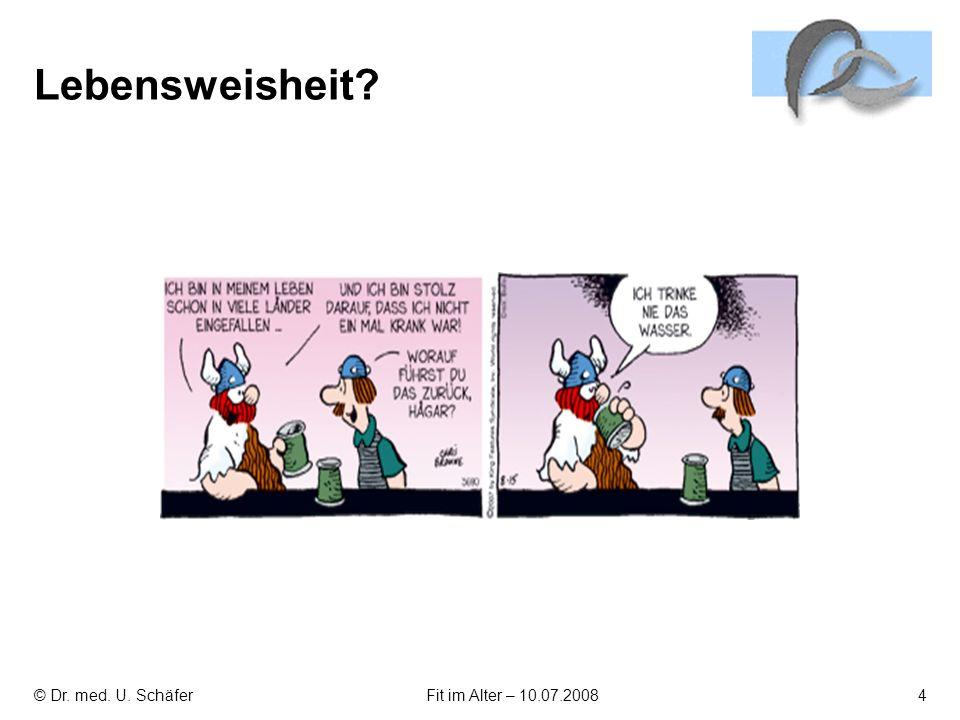 © Dr. med. U. SchäferFit im Alter – 10.07.20084 Lebensweisheit?