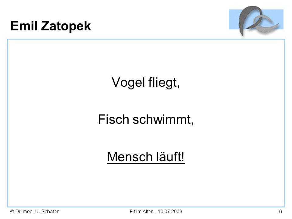 © Dr. med. U. SchäferFit im Alter – 10.07.20086 Emil Zatopek Vogel fliegt, Fisch schwimmt, Mensch läuft!
