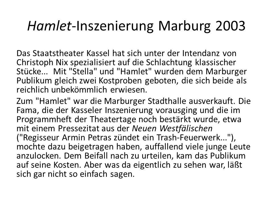 Hamlet-Inszenierung Marburg 2003 Das Staatstheater Kassel hat sich unter der Intendanz von Christoph Nix spezialisiert auf die Schlachtung klassischer
