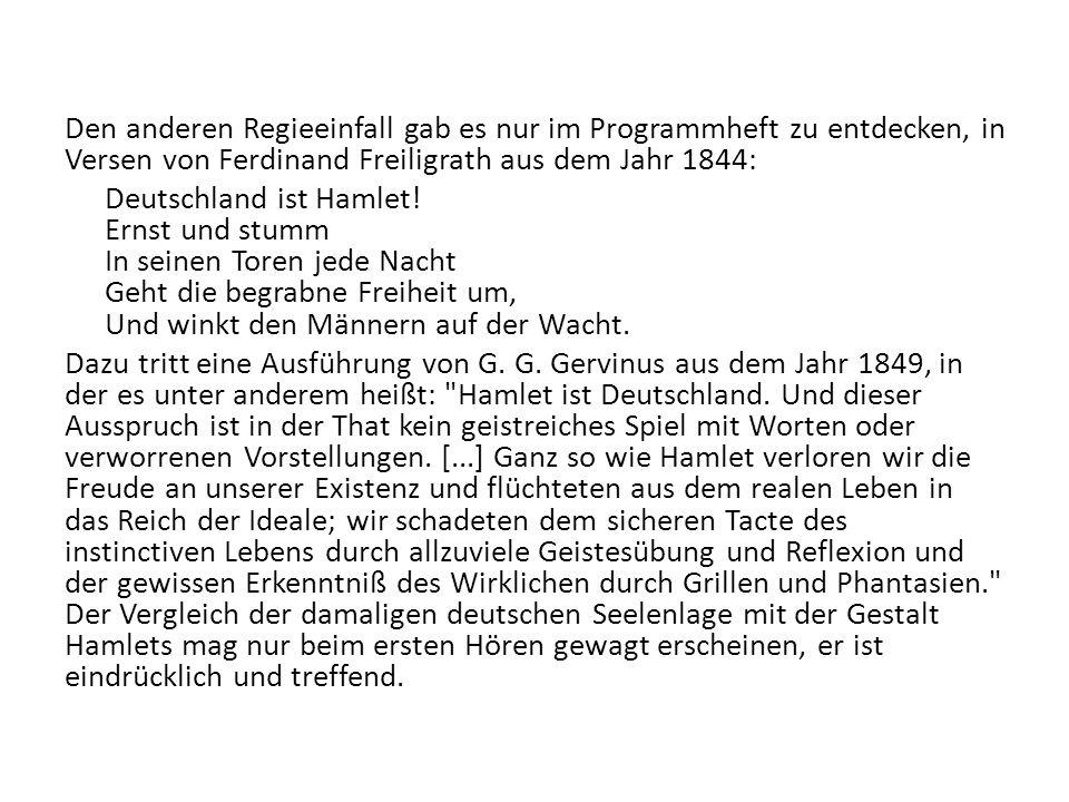 Den anderen Regieeinfall gab es nur im Programmheft zu entdecken, in Versen von Ferdinand Freiligrath aus dem Jahr 1844: Deutschland ist Hamlet! Ernst