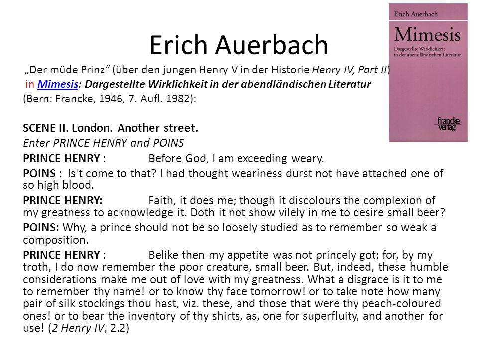 Erich Auerbach Der müde Prinz (über den jungen Henry V in der Historie Henry IV, Part II) in Mimesis: Dargestellte Wirklichkeit in der abendländischen