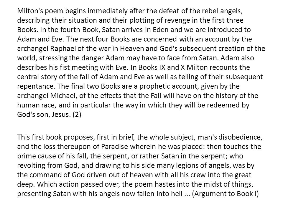 Milton's poem begins immediately after the defeat of the rebel angels, describing their situation and their plotting of revenge in the first three Boo