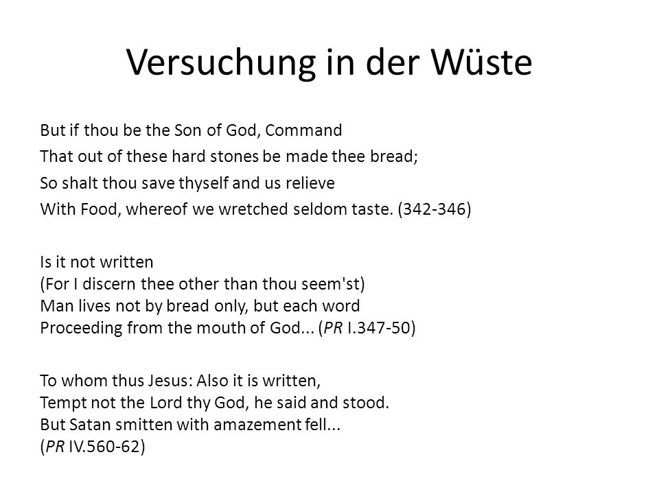 Versuchung in der Wüste But if thou be the Son of God, Command That out of these hard stones be made thee bread; So shalt thou save thyself and us relieve With Food, whereof we wretched seldom taste.