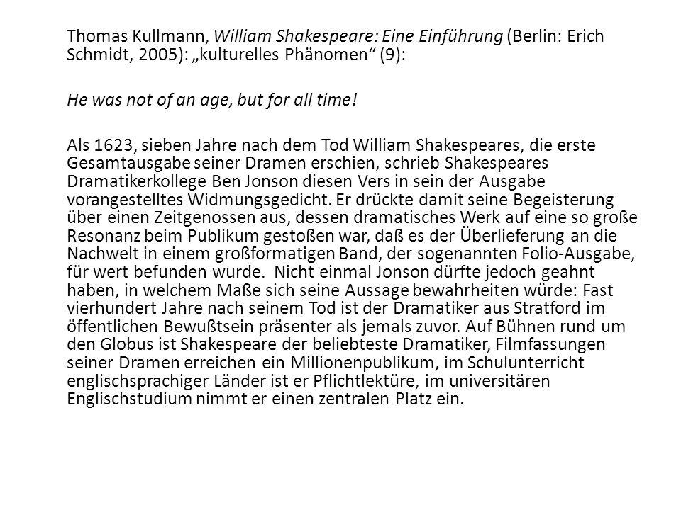 Thomas Kullmann, William Shakespeare: Eine Einführung (Berlin: Erich Schmidt, 2005): kulturelles Phänomen (9): He was not of an age, but for all time!
