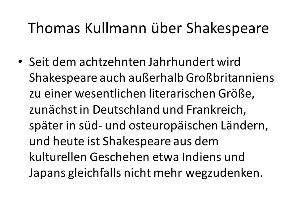 Thomas Kullmann über Shakespeare Seit dem achtzehnten Jahrhundert wird Shakespeare auch außerhalb Großbritanniens zu einer wesentlichen literarischen