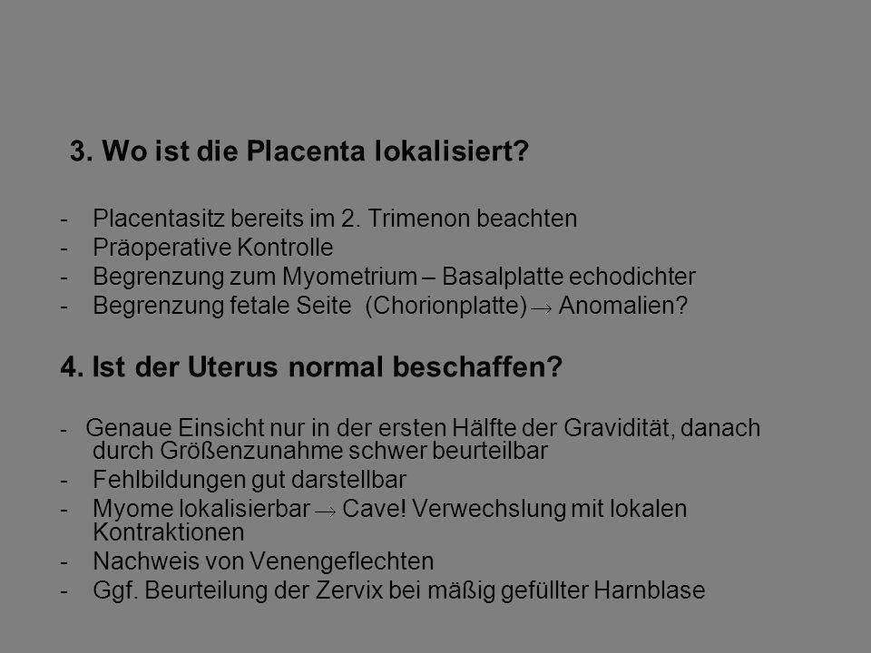 3.Wo ist die Placenta lokalisiert. -Placentasitz bereits im 2.