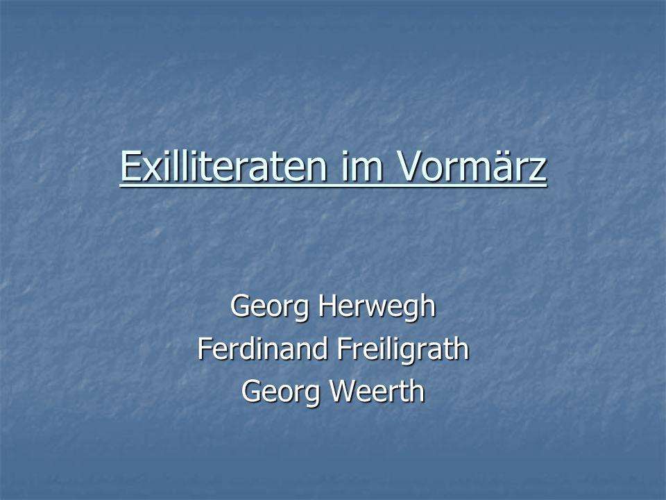 Exilliteraten im Vormärz Georg Herwegh Ferdinand Freiligrath Georg Weerth