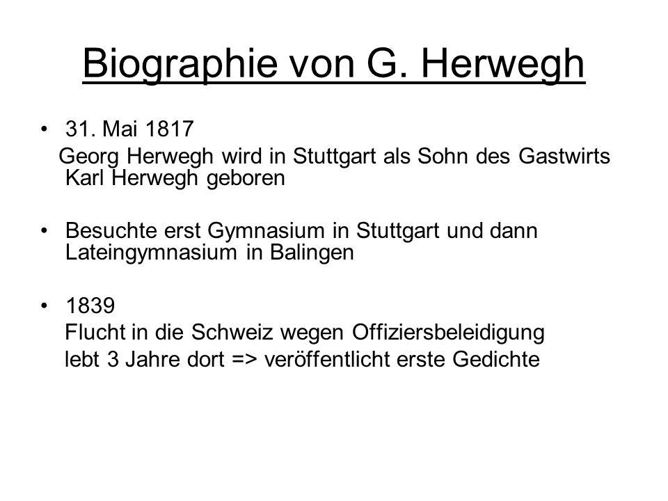 Biographie von G. Herwegh 31. Mai 1817 Georg Herwegh wird in Stuttgart als Sohn des Gastwirts Karl Herwegh geboren Besuchte erst Gymnasium in Stuttgar