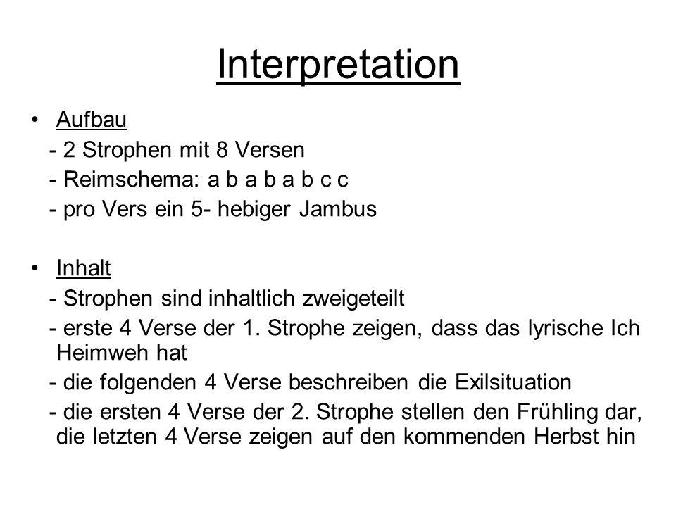 Interpretation Aufbau - 2 Strophen mit 8 Versen - Reimschema: a b a b a b c c - pro Vers ein 5- hebiger Jambus Inhalt - Strophen sind inhaltlich zweig