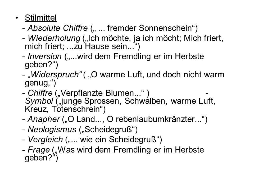 Stilmittel - Absolute Chiffre (... fremder Sonnenschein) - Wiederholung (Ich möchte, ja ich möcht; Mich friert, mich friert;...zu Hause sein...) - Inv