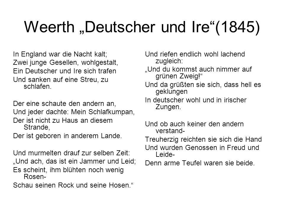 Weerth Deutscher und Ire(1845) In England war die Nacht kalt; Zwei junge Gesellen, wohlgestalt, Ein Deutscher und Ire sich trafen Und sanken auf eine