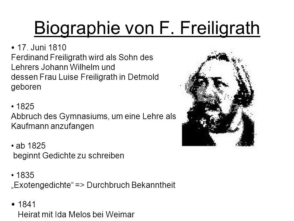 Biographie von F. Freiligrath 17. Juni 1810 Ferdinand Freiligrath wird als Sohn des Lehrers Johann Wilhelm und dessen Frau Luise Freiligrath in Detmol
