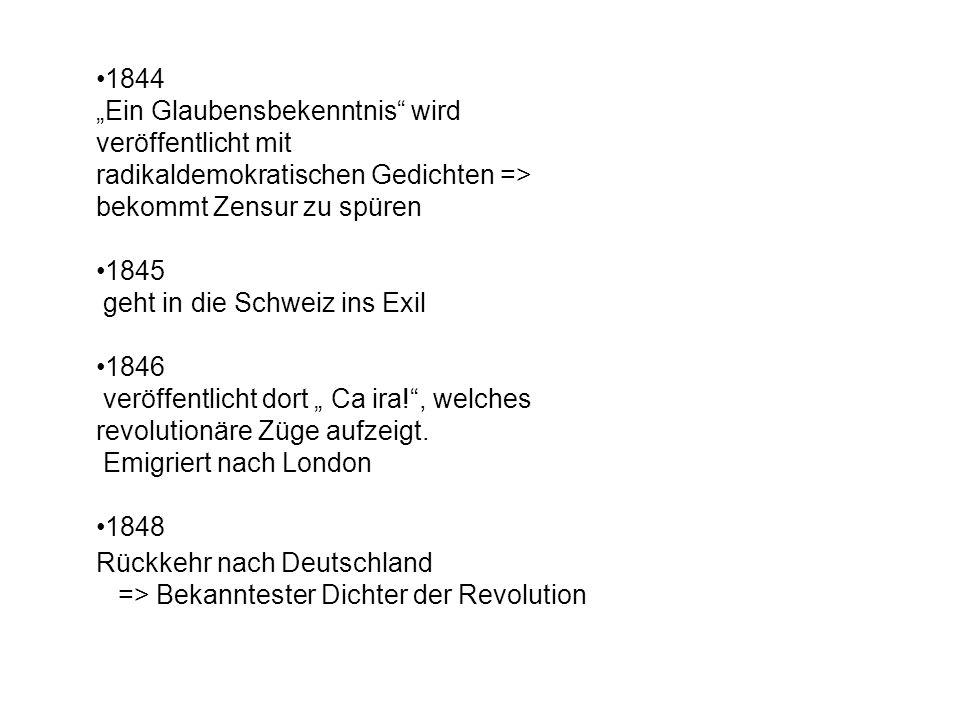 1844 Ein Glaubensbekenntnis wird veröffentlicht mit radikaldemokratischen Gedichten => bekommt Zensur zu spüren 1845 geht in die Schweiz ins Exil 1846