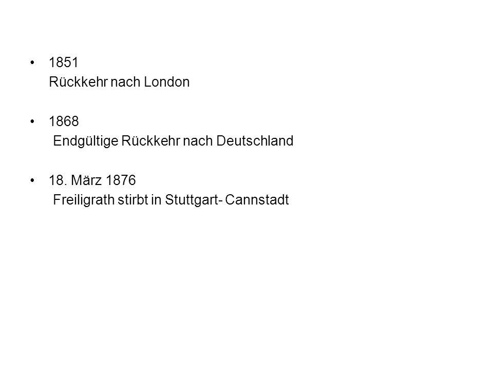 1851 Rückkehr nach London 1868 Endgültige Rückkehr nach Deutschland 18. März 1876 Freiligrath stirbt in Stuttgart- Cannstadt