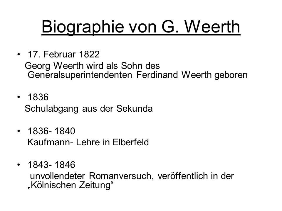 Biographie von G. Weerth 17. Februar 1822 Georg Weerth wird als Sohn des Generalsuperintendenten Ferdinand Weerth geboren 1836 Schulabgang aus der Sek