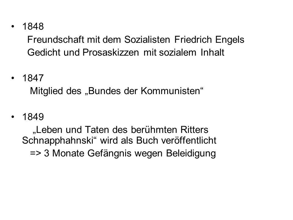1848 Freundschaft mit dem Sozialisten Friedrich Engels Gedicht und Prosaskizzen mit sozialem Inhalt 1847 Mitglied des Bundes der Kommunisten 1849 Lebe