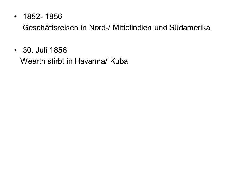 1852- 1856 Geschäftsreisen in Nord-/ Mittelindien und Südamerika 30. Juli 1856 Weerth stirbt in Havanna/ Kuba