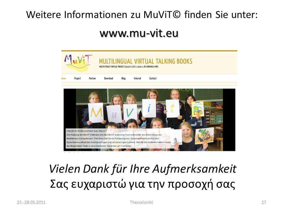 Weitere Informationen zu MuViT© finden Sie unter: www.mu-vit.eu 25.-28.05.2011Thessaloniki27 Vielen Dank für Ihre Aufmerksamkeit Σας ευχαριστώ για την προσοχή σας