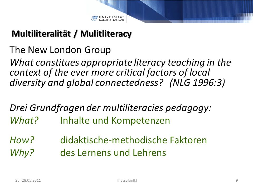 Multiliteralität / Mulitliteracy The New London Group What constitues appropriate literacy teaching in the context of the ever more critical factors of local diversity and global connectedness.