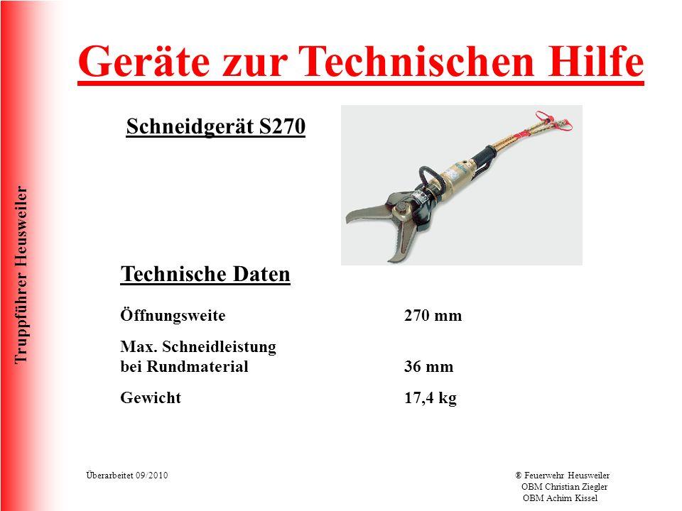 Truppführer Heusweiler Überarbeitet 09/2010® Feuerwehr Heusweiler OBM Christian Ziegler OBM Achim Kissel Schneidgerät S270 Geräte zur Technischen Hilfe Technische Daten Öffnungsweite Max.