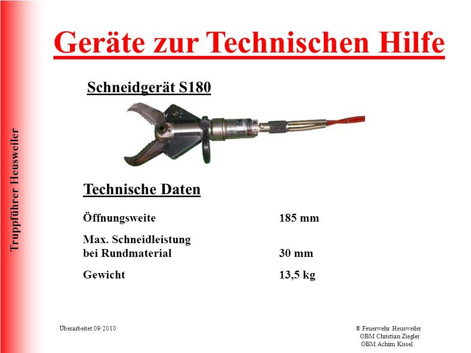 Truppführer Heusweiler Überarbeitet 09/2010® Feuerwehr Heusweiler OBM Christian Ziegler OBM Achim Kissel Schneidgerät S180 Geräte zur Technischen Hilfe Technische Daten Öffnungsweite Max.