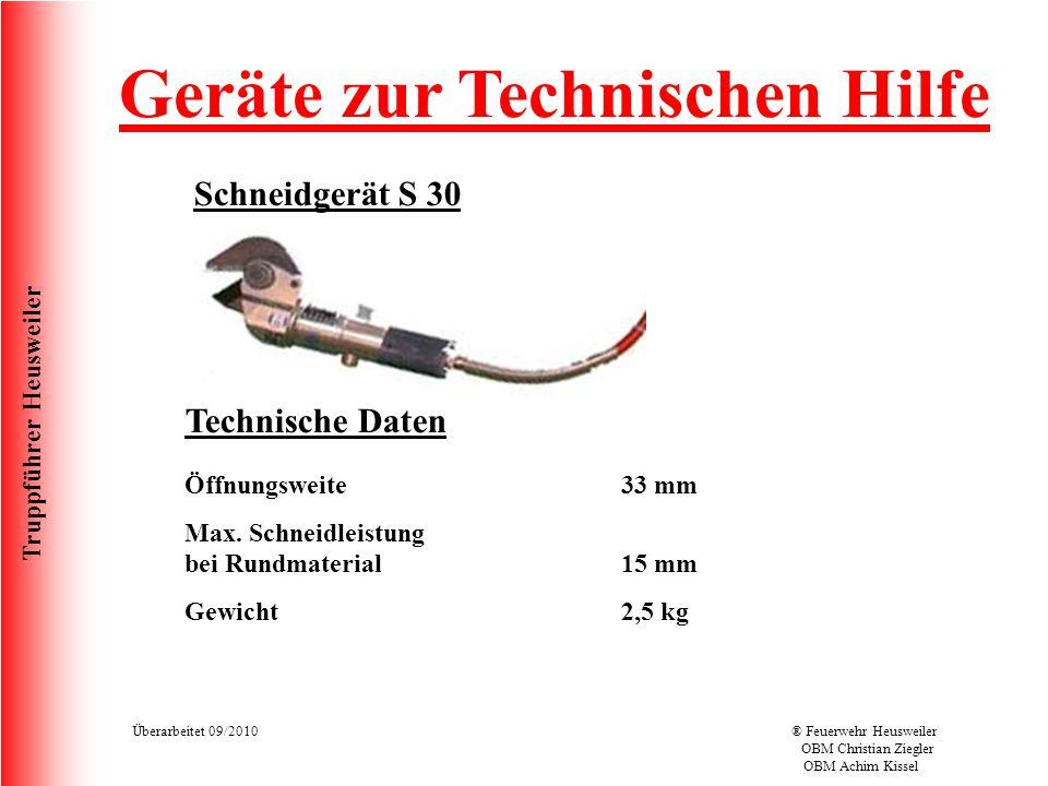 Truppführer Heusweiler Überarbeitet 09/2010® Feuerwehr Heusweiler OBM Christian Ziegler OBM Achim Kissel Geräte zur Technischen Hilfe Schneidgerät S 30 Technische Daten Öffnungsweite Max.