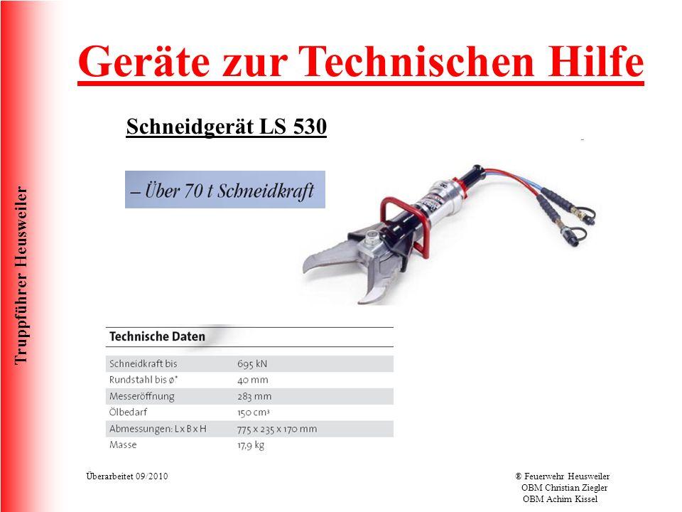 Truppführer Heusweiler Überarbeitet 09/2010® Feuerwehr Heusweiler OBM Christian Ziegler OBM Achim Kissel Geräte zur Technischen Hilfe Schneidgerät LS 530