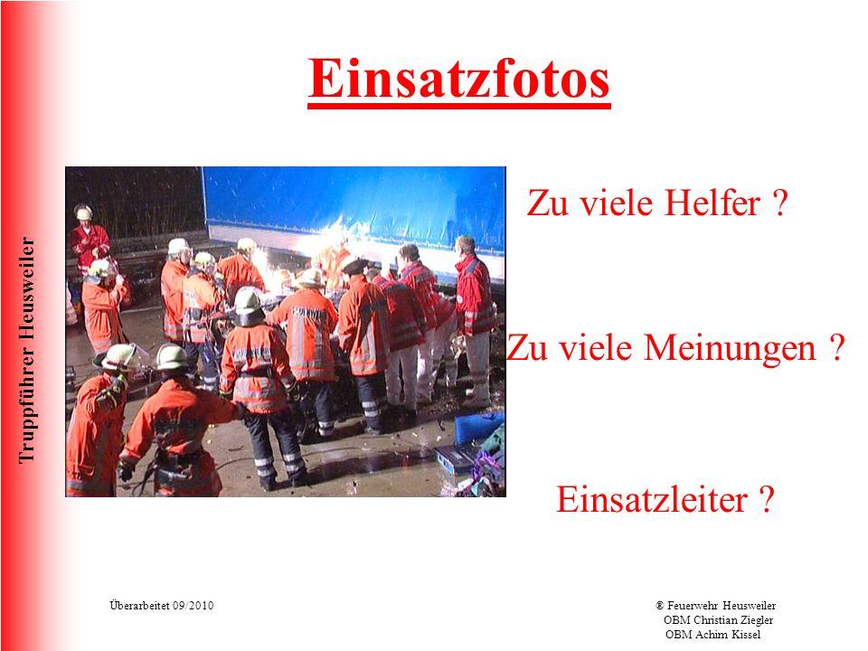 Truppführer Heusweiler Überarbeitet 09/2010® Feuerwehr Heusweiler OBM Christian Ziegler OBM Achim Kissel Einsatzfotos Zu viele Helfer .
