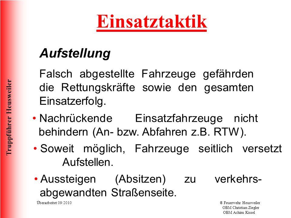 Truppführer Heusweiler Überarbeitet 09/2010® Feuerwehr Heusweiler OBM Christian Ziegler OBM Achim Kissel Einsatztaktik Aufstellung Soweit möglich, Fahrzeuge seitlich versetzt Aufstellen.