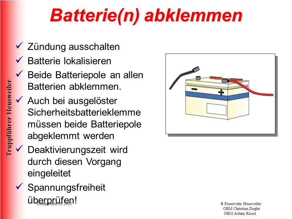 Truppführer Heusweiler Überarbeitet 09/2010® Feuerwehr Heusweiler OBM Christian Ziegler OBM Achim Kissel Batterie(n) abklemmen Zündung ausschalten Batterie lokalisieren Beide Batteriepole an allen Batterien abklemmen.