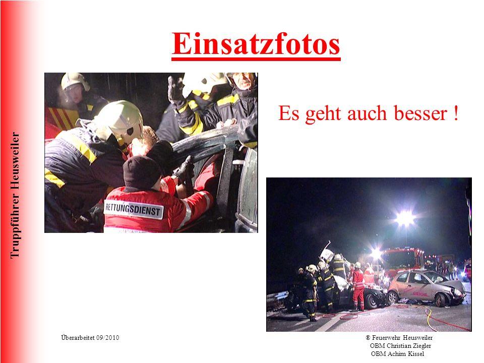 Truppführer Heusweiler Überarbeitet 09/2010® Feuerwehr Heusweiler OBM Christian Ziegler OBM Achim Kissel Einsatzfotos Es geht auch besser !