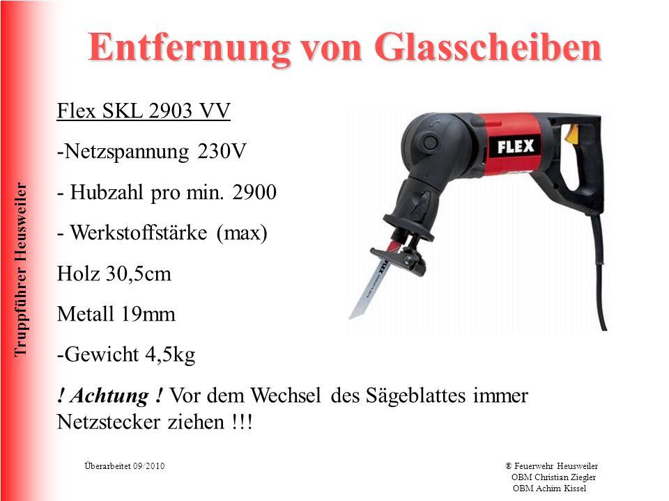 Truppführer Heusweiler Überarbeitet 09/2010® Feuerwehr Heusweiler OBM Christian Ziegler OBM Achim Kissel Entfernung von Glasscheiben Flex SKL 2903 VV -Netzspannung 230V - Hubzahl pro min.