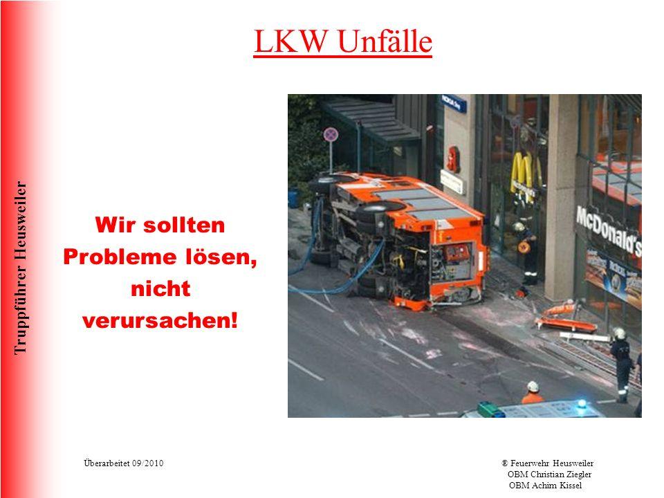 Truppführer Heusweiler Überarbeitet 09/2010® Feuerwehr Heusweiler OBM Christian Ziegler OBM Achim Kissel LKW Unfälle Wir sollten Probleme lösen, nicht verursachen!