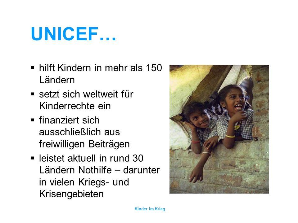 UNICEF… hilft Kindern in mehr als 150 Ländern setzt sich weltweit für Kinderrechte ein finanziert sich ausschließlich aus freiwilligen Beiträgen leistet aktuell in rund 30 Ländern Nothilfe – darunter in vielen Kriegs- und Krisengebieten